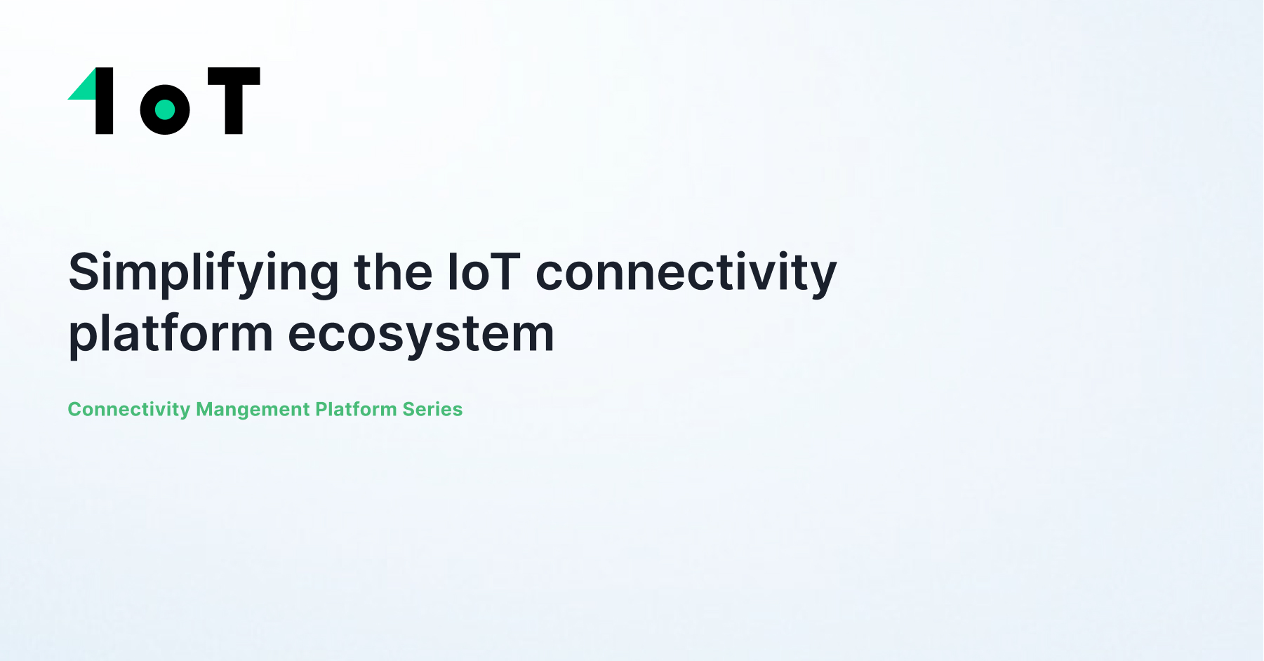 Article cover image for Simplifying the IoT connectivity platform ecosystem