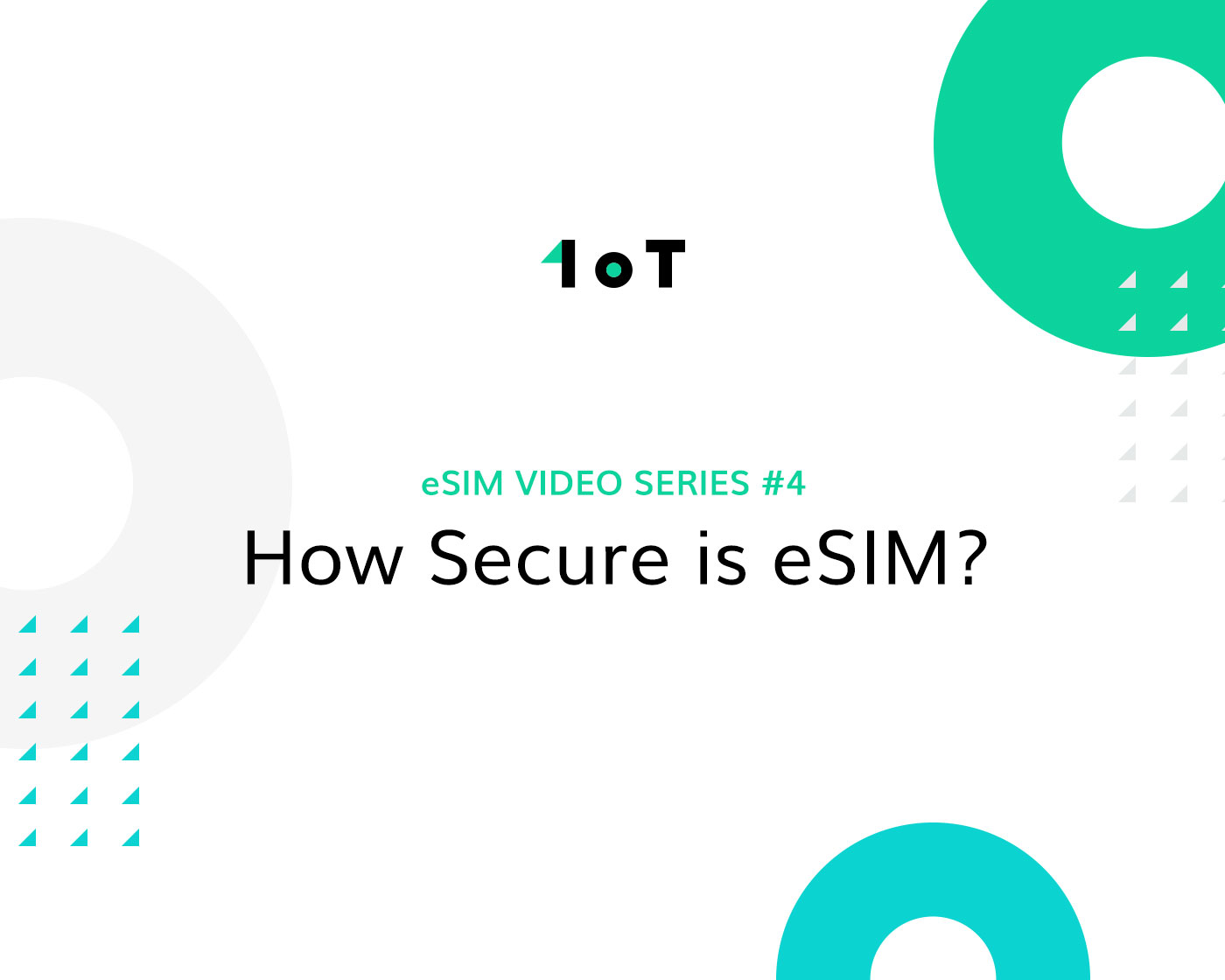 Article cover image for 1oT eSIM Video Series #4: How Secure is eSIM?